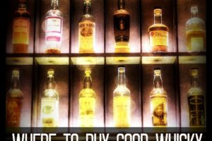Where to Buy Good Whisky in London and Edinburgh