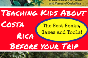 The Best Books, Games and Tools for Teaching Kids About Costa Rica Before Your Trip