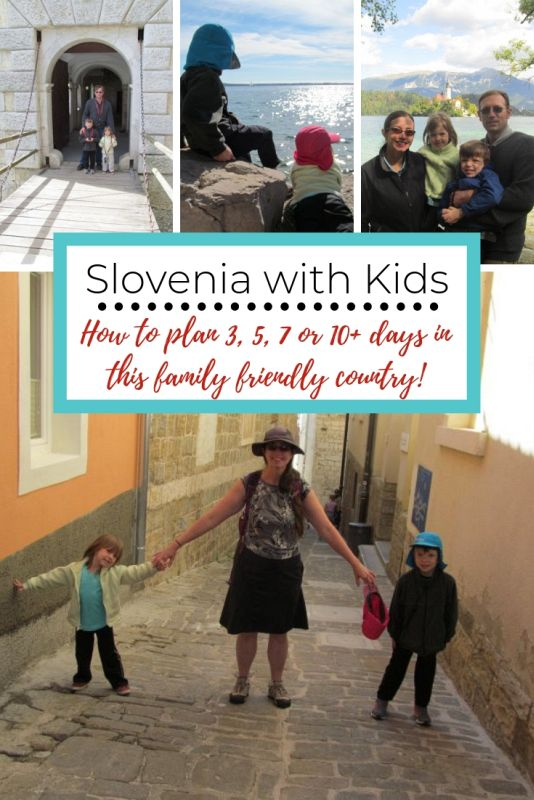 Slovenia with Kids:  How to Plan the Perfect Slovenia itinerary in 3, 5, 7 or 10+ days!  Pinterest image